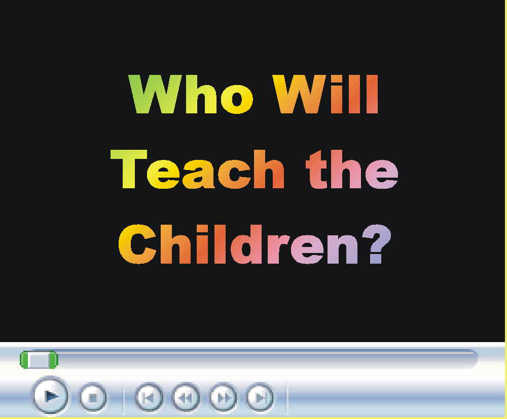 WhoWill Teach the Children?